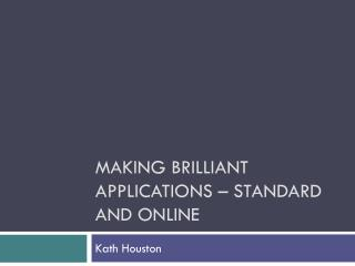 Making Brilliant applications – standard and online