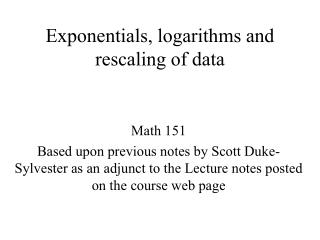 Exponentials, logarithms and rescaling of data