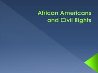 African Americans                     and Civil Rights