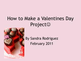 How to Make a Valentines Day Project 