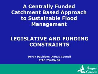 A Centrally Funded Catchment Based Approach to Sustainable Flood Management