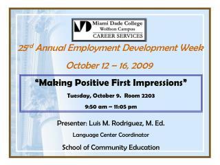 25 rd  Annual Employment Development Week  October 12 – 16, 2009