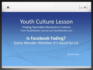 Is Facebook Fading? Some Wonder Whether It ' s Good for Us