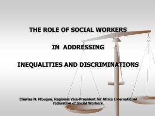 THE ROLE OF SOCIAL WORKERS IN  ADDRESSING  INEQUALITIES AND DISCRIMINATIONS