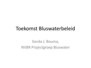 Toekomst Bluswaterbeleid