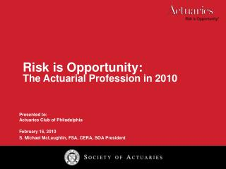 Presented to:  Actuaries Club of Philadelphia February 16, 2010