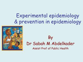 Experimental epidemiology & prevention in epidemiology