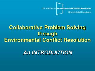 Collaborative Problem Solving  through Environmental Conflict Resolution An INTRODUCTION
