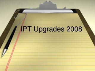 IPT Upgrades 2008