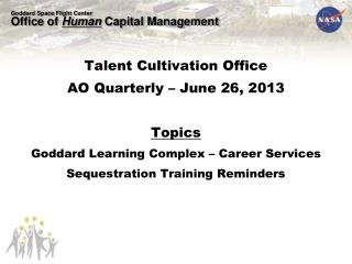 Talent Cultivation Office AO Quarterly – June 26, 2013 Topics