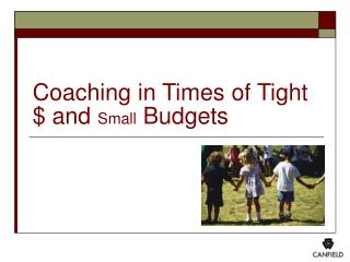 Coaching in Times of Tight $ and  Small  Budgets