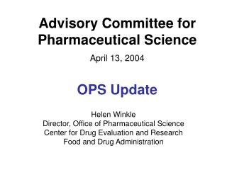 Advisory Committee for Pharmaceutical Science April 13, 2004 OPS Update
