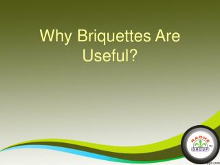 Why Briquettes Are Useful?