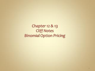 Chapter  12 & 13 Cliff Notes  Binomial  Option Pricing