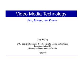 Gary Floring COM 538:  Evolution and Trends in Digital Media Technologies Instructor: Kathy Gill