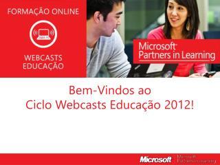 Bem-Vindos ao  Ciclo Webcasts Educação 2012!