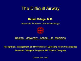 The Difficult Airway Rafael Ortega, M.D. Associate Professor of Anesthesiology