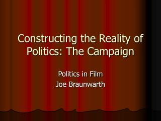 Constructing the Reality of Politics: The Campaign