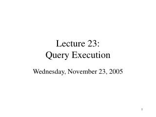 Lecture 23: Query Execution