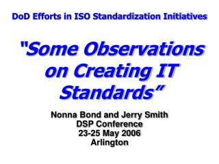 "DoD Efforts in ISO Standardization Initiatives ""Some Observations on Creating IT Standards"""