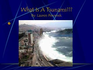 What Is A Tsunami??? By: Lauren Perovsek