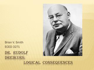 Dr.  RUDOLF  Dreikurs: 		Logical  Consequences
