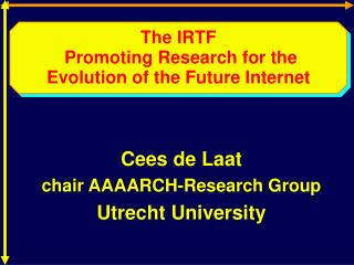 The IRTF  Promoting Research for the Evolution of the Future Internet