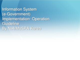 Information System (e-Government)  Implementation· Operation Guideline By NIA/MoSPA Korea