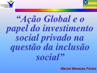 """""""Ação Global e o papel do investimento social privado na questão da inclusão social"""""""