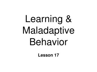 Learning &  Maladaptive Behavior