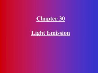 Chapter 30  Light Emission