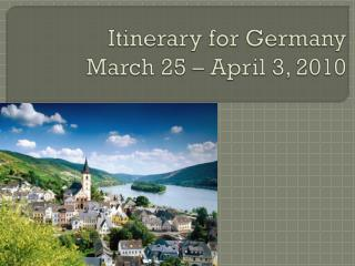 Itinerary for Germany March 25 – April 3, 2010