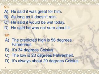 Q1:  A)He said it was great for him. B)As long as it doesn't rain.