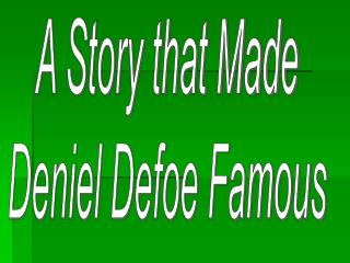 A Story that Made Deniel Defoe Famous