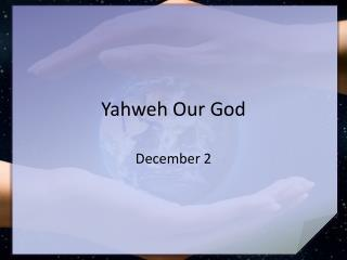 Yahweh Our God