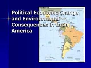 Political Economic Change and Environmental Consequences in Latin America