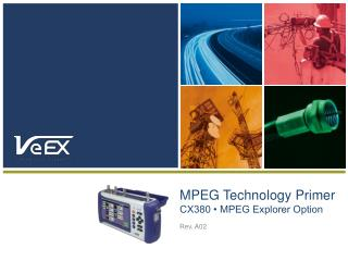 MPEG Technology Primer CX380 • MPEG Explorer Option