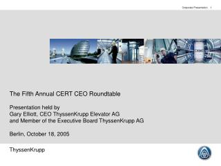 The Fifth Annual CERT CEO Roundtable  Presentation held by Gary Elliott, CEO ThyssenKrupp Elevator AG and Member of the