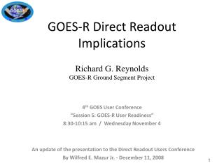 GOES-R Direct Readout Implications  Richard G. Reynolds GOES-R Ground Segment Project