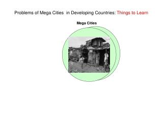 Problems of Mega Cities in Developing Countries:  Things to Learn