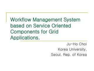 Workflow Management System based on Service Oriented Components for Grid Applications.