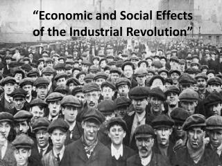 """Economic and Social Effects of the Industrial Revolution"""