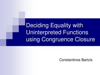 Deciding Equality with Uninterpreted Functions using Congruence Closure