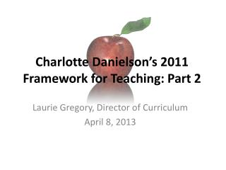 Charlotte  Danielson's 2011 Framework for  Teaching: Part 2