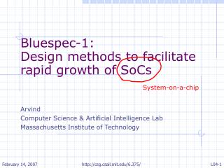 Bluespec-1: Design methods to facilitate rapid growth of SoCs Arvind