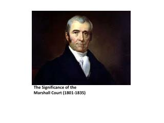 The Significance of the  Marshall Court (1801-1835)