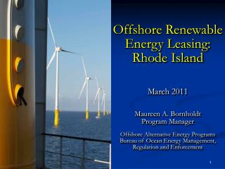 Offshore Renewable Energy Leasing:   Rhode Island March 2011 Maureen A. Bornholdt Program Manager