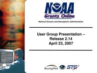 User Group Presentation –  Release 2.14 April 23, 2007