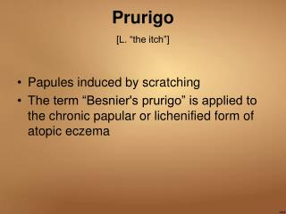 "Prurigo [L. ""the itch""]"