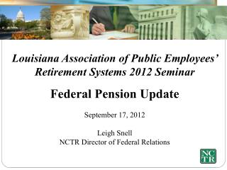 Louisiana Association of Public Employees' Retirement Systems 2012 Seminar Federal Pension Update